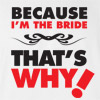 Because I'm the Bride T-Shirt
