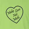 Make Love Not Meth Long Sleeve T-Shirt