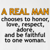 A Real Man Chooses to Honor Love Respect Adore and Be Faithful to One Woman T Shirt