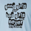 Good Girls Are Bad Girls Who Never Get Caught Long Sleeve T-Shirt