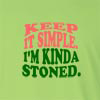 Keep It Simple Im Kinda Stoned Long Sleeve T-Shirt